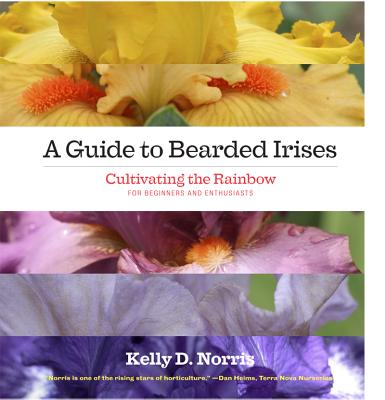 A Guide to Bearded Irises By Norris, Kelly D.